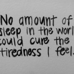Tiredness and Sleepless.