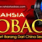 5 Rahsia Taobao bantu borong barang dari China dengan lebih murah.