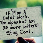 If Plan A fails, remember there a still 25 more letters