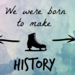 We were born to make HISTORY.